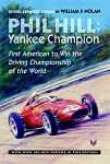 Phil Hill - Yankee Champion by William F. Nolan