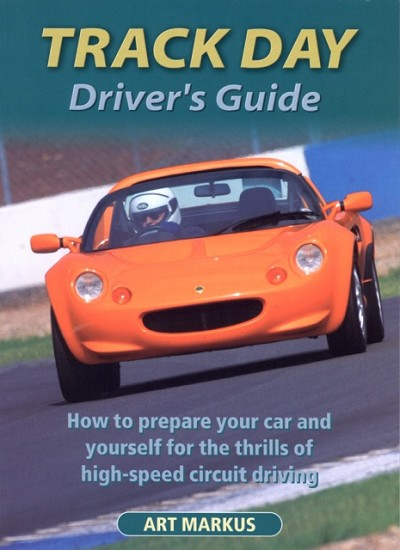 Track Day Driver's Guide by Art Markus