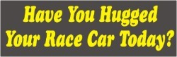Decal, Autocross/Racing Related, Have You Hugged Your RaceCar, 8' x 2 1/2', Printed, Yellow on Grey